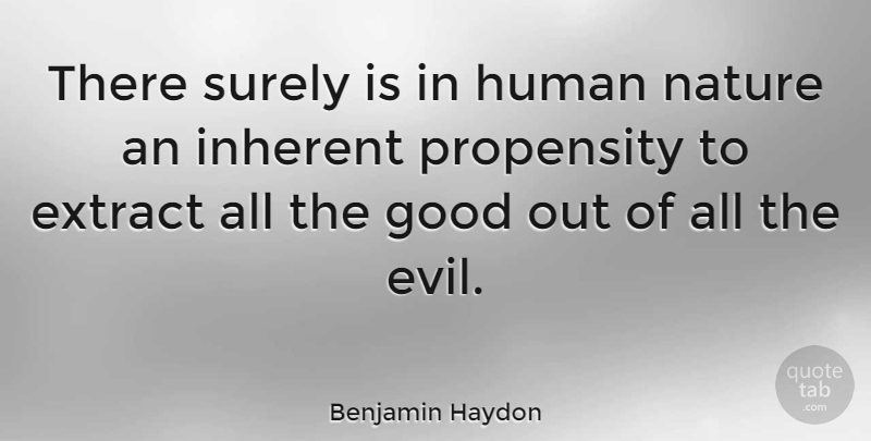 Benjamin Haydon Quote About Evil, Human Nature, Inherent: There Surely Is In Human...