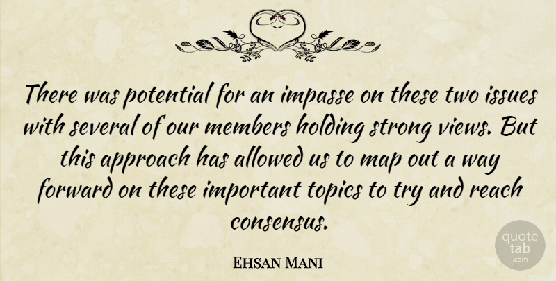 Ehsan Mani Quote About Allowed, Approach, Forward, Holding, Issues: There Was Potential For An...