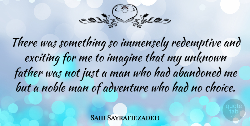 Said Sayrafiezadeh Quote About Abandoned, Exciting, Imagine, Immensely, Man: There Was Something So Immensely...