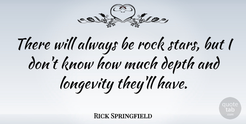 Rick Springfield Quote About Stars, Rocks, Depth: There Will Always Be Rock...
