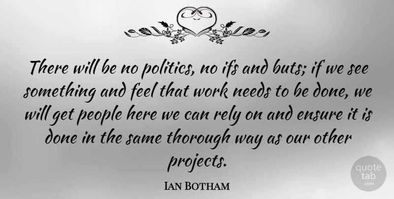Ian Botham Quote About Ensure, Ifs, People, Politics, Rely: There Will Be No Politics...