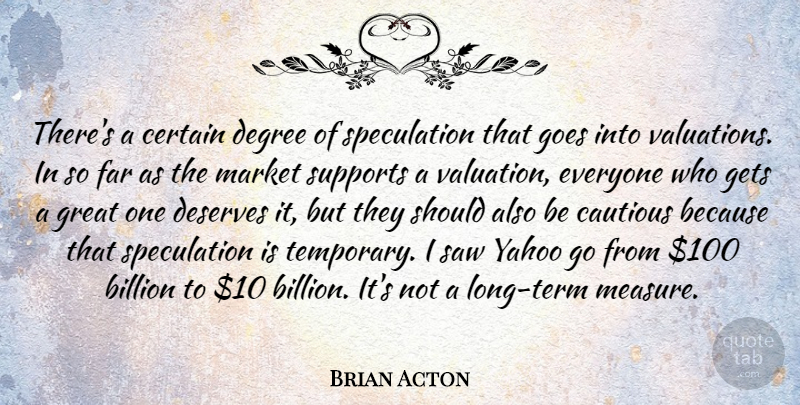 Brian Acton Quote About Billion, Cautious, Certain, Degree, Deserves: Theres A Certain Degree Of...