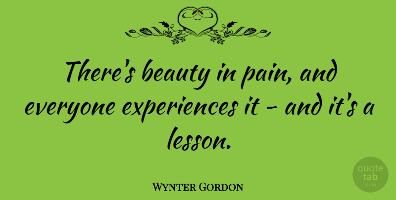 Wynter Gordon Quote About Beauty: Theres Beauty In Pain And...