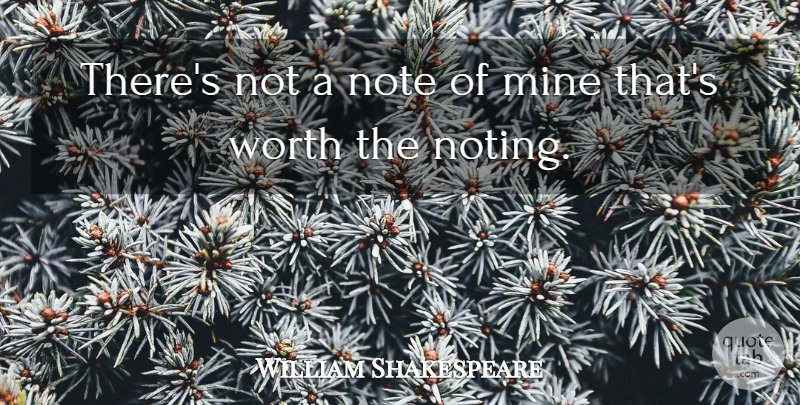 William Shakespeare Quote About Notes, Mines: Theres Not A Note Of...