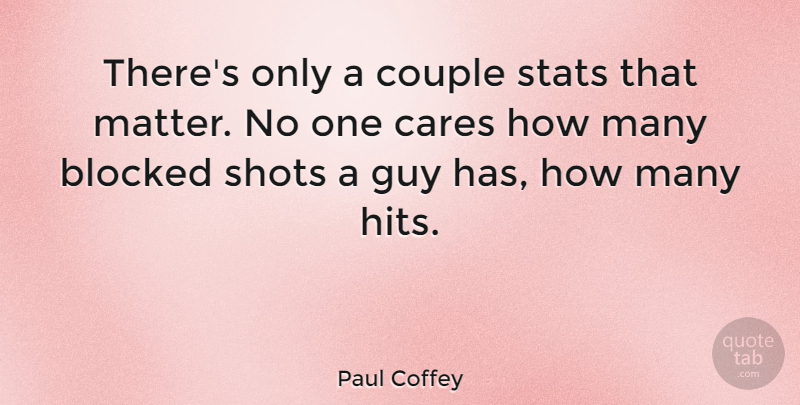 Paul Coffey Quote About Cares, Guy, Shots: Theres Only A Couple Stats...