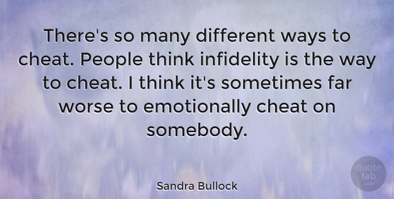 Sandra Bullock Quote About Thinking, People, Infidelity: Theres So Many Different Ways...