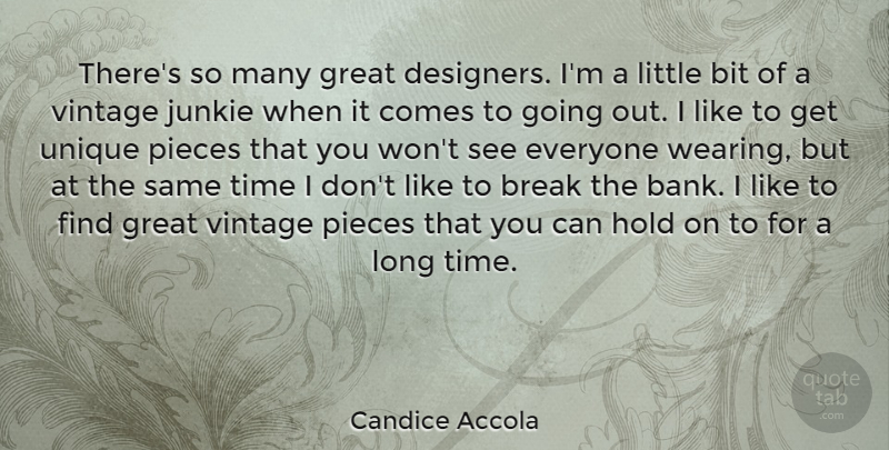 Candice Accola Quote About Bit, Break, Great, Hold, Pieces: Theres So Many Great Designers...