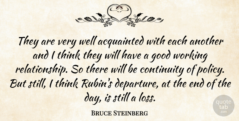 Bruce Steinberg Quote About Acquainted, Continuity, Good: They Are Very Well Acquainted...