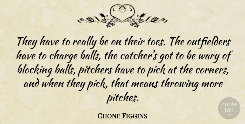 Chone Figgins Quote About Balls, Blocking, Charge, Means, Pick: They Have To Really Be...