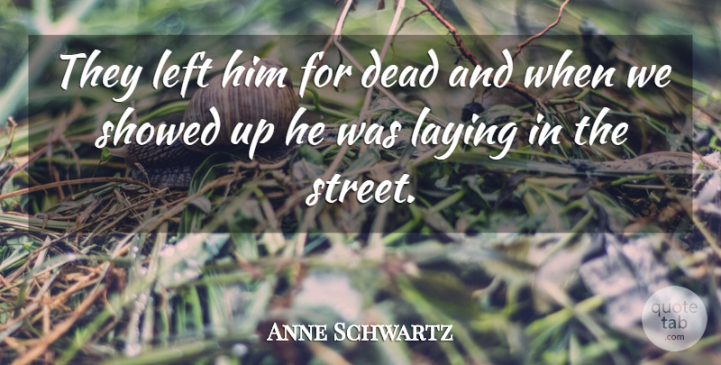Anne Schwartz Quote About Dead, Laying, Left: They Left Him For Dead...