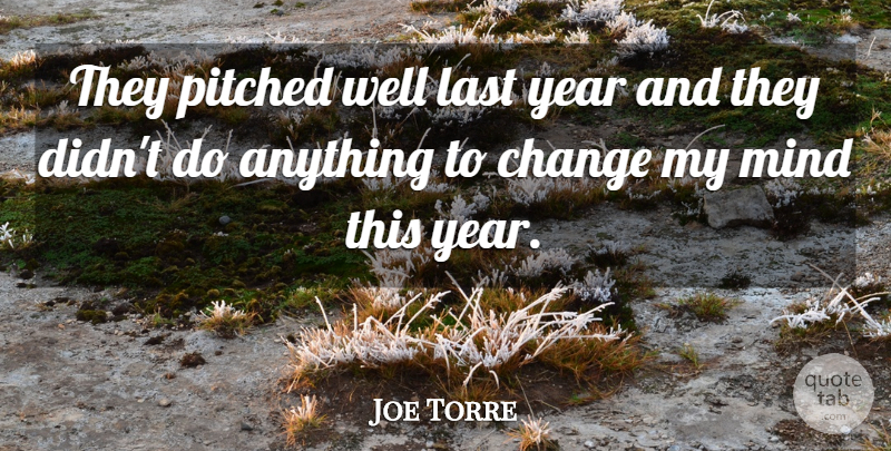 Joe Torre Quote About Change, Last, Mind, Year: They Pitched Well Last Year...