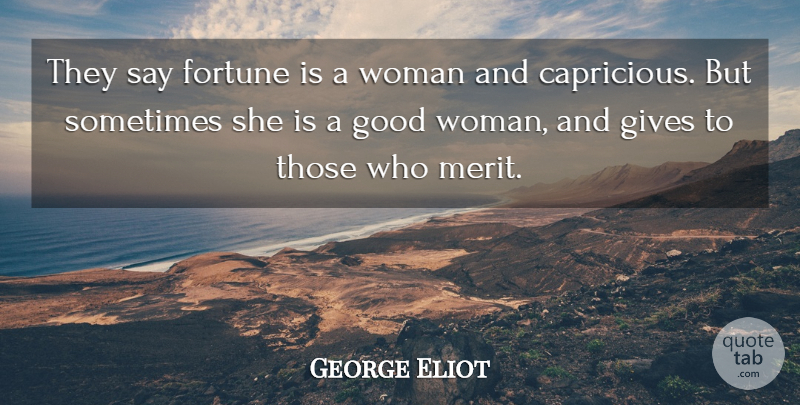 George Eliot Quote About Giving, Good Woman, Merit: They Say Fortune Is A...