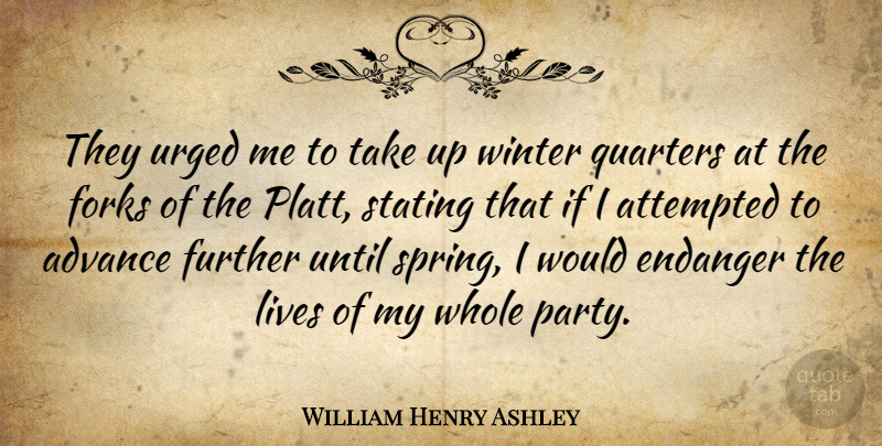 William Henry Ashley Quote About Spring, Party, Winter: They Urged Me To Take...