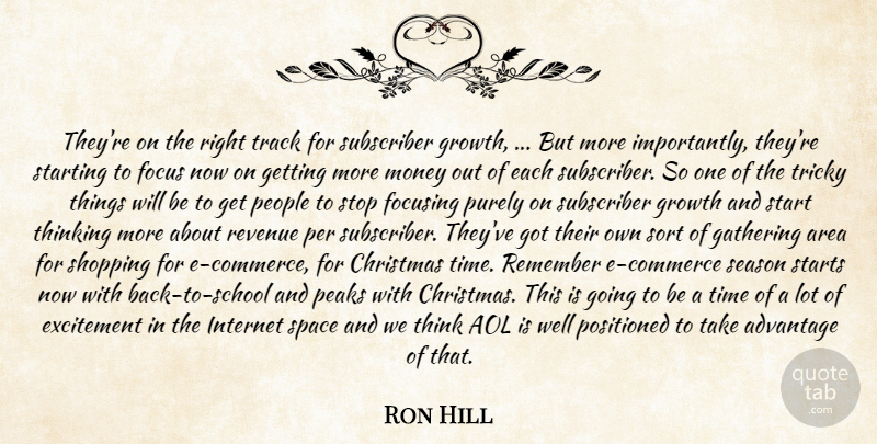 Ron Hill Quote About Advantage, Aol, Area, Christmas, Excitement: Theyre On The Right Track...