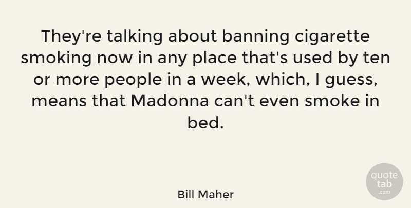 Bill Maher Quote About Funny, Mean, Marijuana: Theyre Talking About Banning Cigarette...