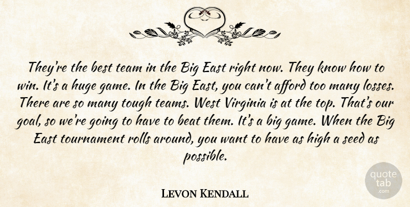 Levon Kendall Quote About Afford, Beat, Best, East, High: Theyre The Best Team In...