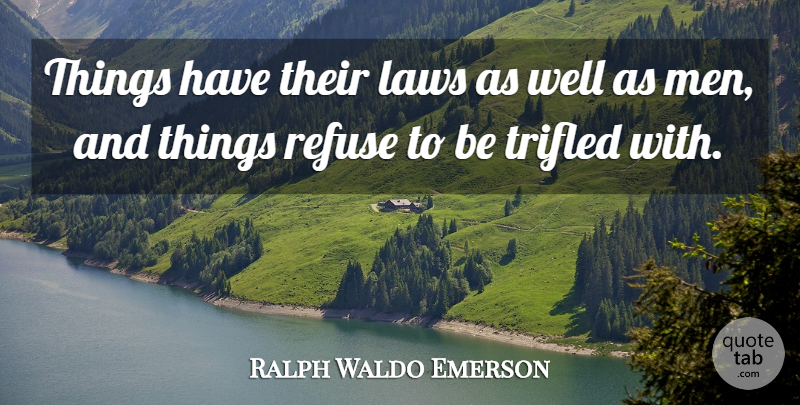 Ralph Waldo Emerson Quote About Men, Law, Wells: Things Have Their Laws As...