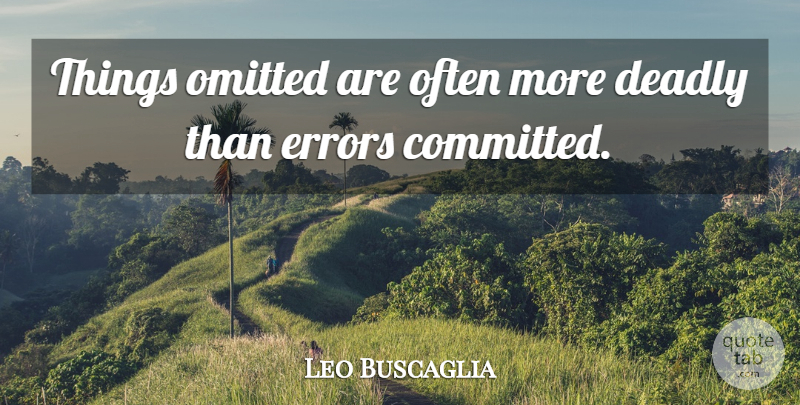 Leo Buscaglia Quote About Truth, Errors, Committed: Things Omitted Are Often More...