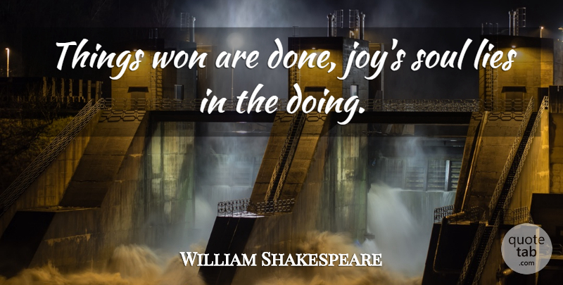 William Shakespeare Quote About Lying, Joy, Soul: Things Won Are Done Joys...