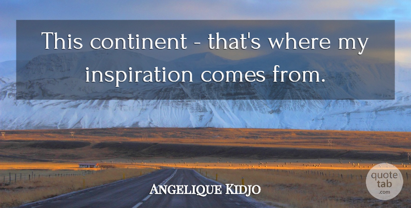 Angelique Kidjo Quote About Continent: This Continent Thats Where My...