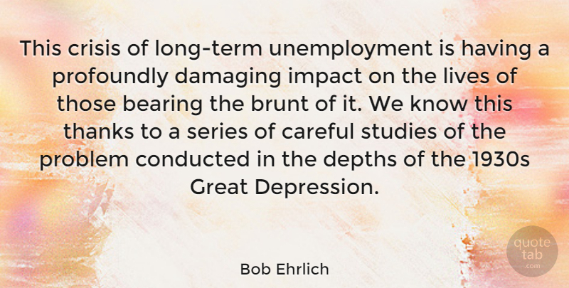 Bob Ehrlich Quote About Impact, Long, Depth: This Crisis Of Long Term...