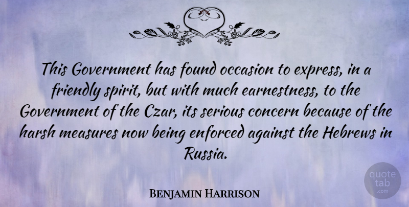 Benjamin Harrison Quote About Against, Concern, Enforced, Found, Friendly: This Government Has Found Occasion...