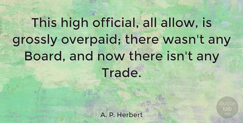 A. P. Herbert Quote About Sea, Boards, Trade: This High Official All Allow...