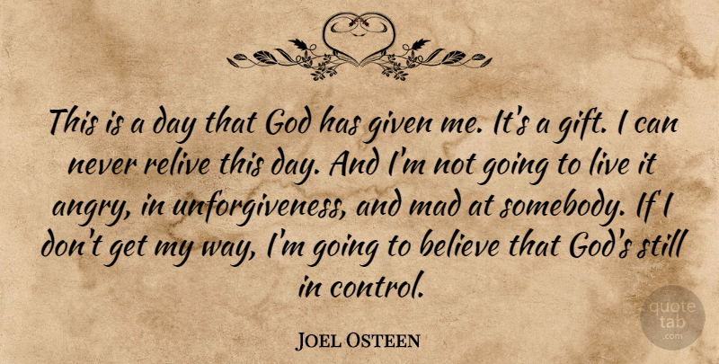 Joel Osteen Quote About Believe, Mad, Way: This Is A Day That...