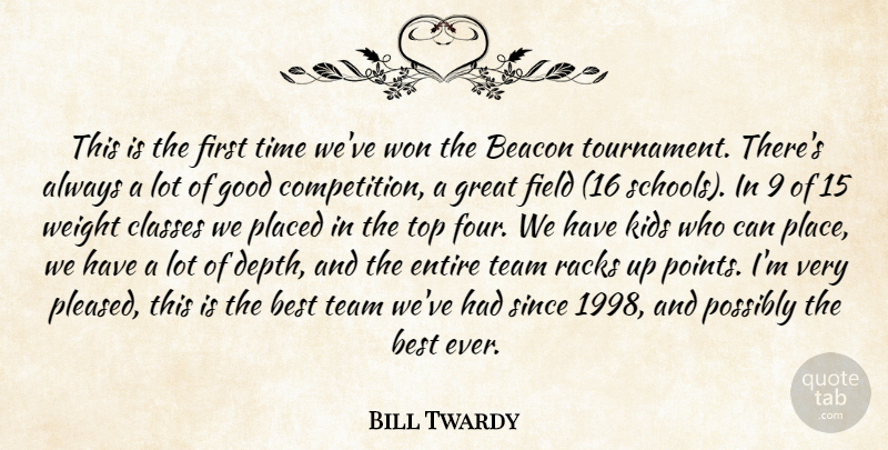 Bill Twardy Quote About Beacon, Best, Classes, Entire, Field: This Is The First Time...