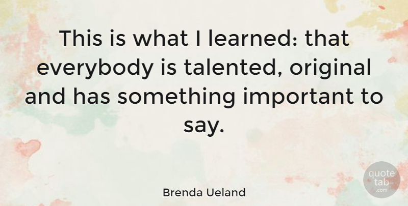 Brenda Ueland Quote About Important, Originals: This Is What I Learned...