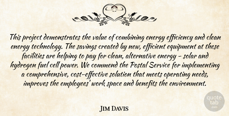 Jim Davis Quote About Benefits, Cell, Clean, Combining, Commend: This Project Demonstrates The Value...