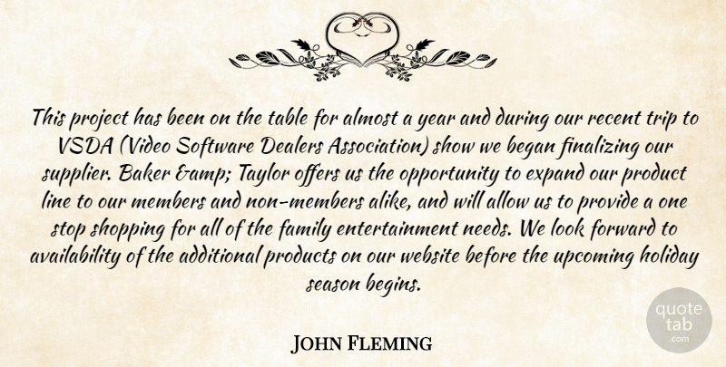 John Fleming Quote About Additional, Allow, Almost, Baker, Began: This Project Has Been On...