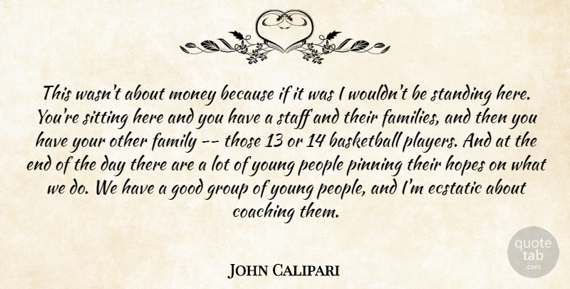 John Calipari Quote About Basketball, Coaching, Ecstatic, Family, Good: This Wasnt About Money Because...