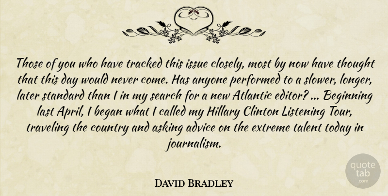 David Bradley Quote About Advice, Anyone, Asking, Atlantic, Began: Those Of You Who Have...