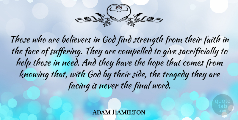 Adam Hamilton Quote About Believers, Compelled, Face, Facing, Faith: Those Who Are Believers In...
