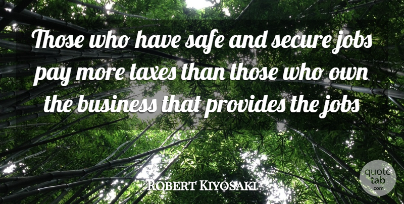 Robert Kiyosaki Quote About Jobs, Safe, Pay: Those Who Have Safe And...