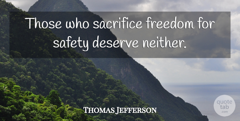 Thomas Jefferson Quote About Deserve, Freedom, Sacrifice, Safety: Those Who Sacrifice Freedom For...