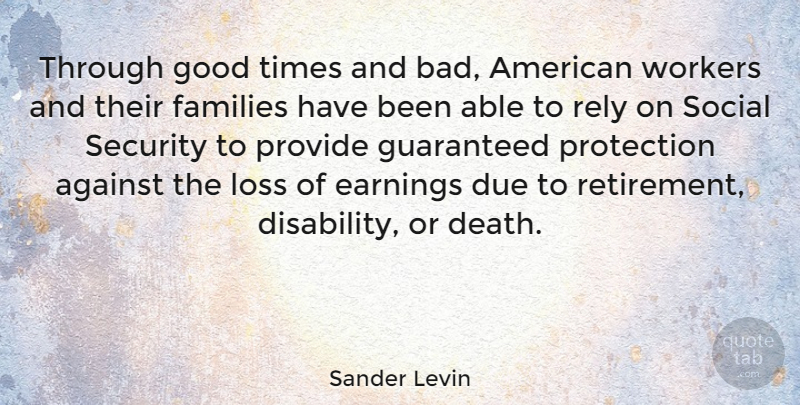 Sander Levin Quote About Against, Death, Due, Earnings, Families: Through Good Times And Bad...