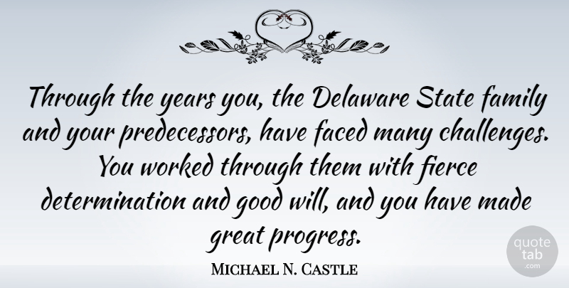 Michael N. Castle Quote About Determination, Years, Challenges: Through The Years You The...