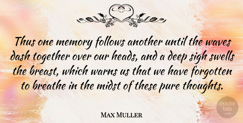 Max Muller Quote About Memories, Together, Forgotten: Thus One Memory Follows Another...