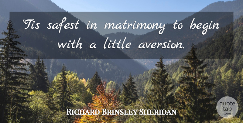 Richard Brinsley Sheridan Quote About Clever, Aversion, Littles: Tis Safest In Matrimony To...