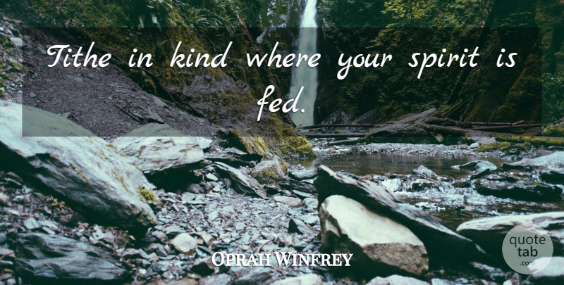 Oprah Winfrey Quote About Life, Spirit, Kind: Tithe In Kind Where Your...