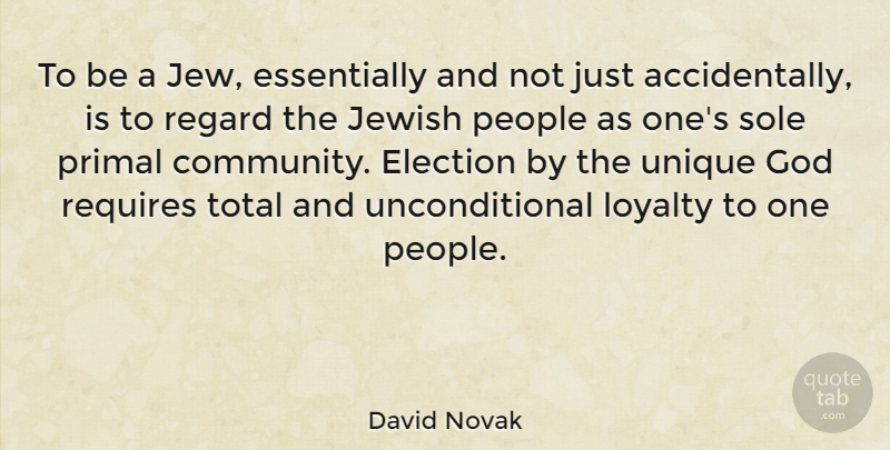 David Novak Quote About Election, God, Jewish, People, Primal: To Be A Jew Essentially...