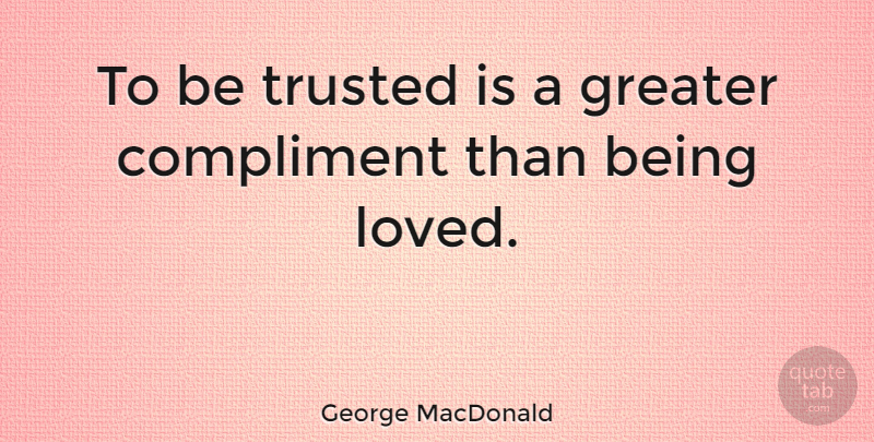 George MacDonald Quote About Love, Life, Friendship: To Be Trusted Is A...
