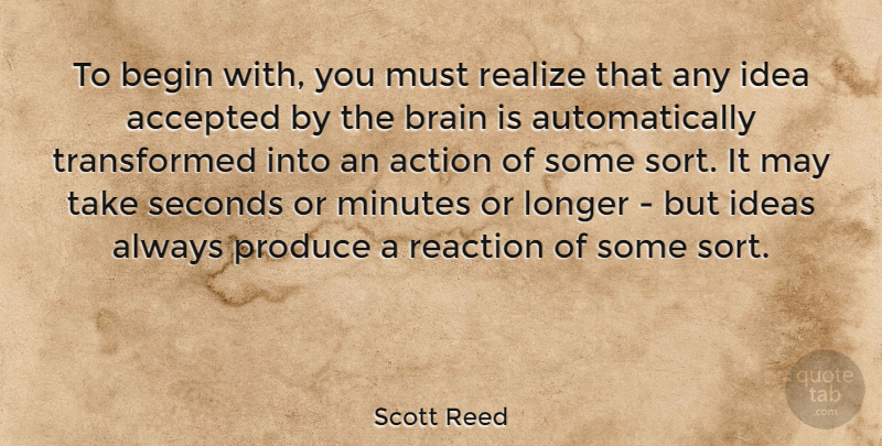 Scott Reed Quote About Accepted, American Comedian, Begin, Longer, Minutes: To Begin With You Must...