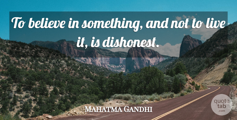 Mahatma Gandhi Quote About Inspirational, Honesty, Believe: To Believe In Something And...
