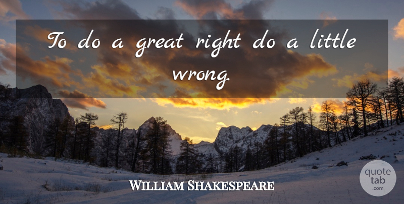 William Shakespeare Quote About Littles: To Do A Great Right...