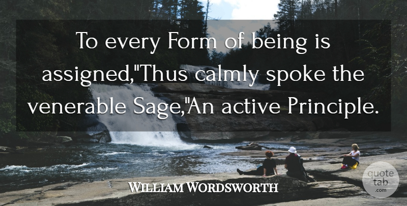 William Wordsworth Quote About Active, Form, Spoke: To Every Form Of Being...