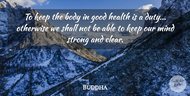 Buddha Quote About Body, Good, Health, Indian Leader, Mind: To Keep The Body In...