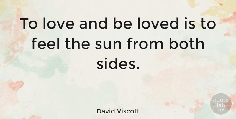 David Viscott Quote About Love, Friendship, Marriage: To Love And Be Loved...